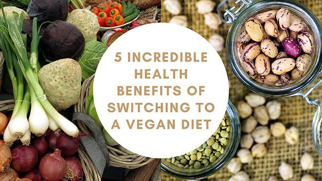 5 Incredible Health Benefits of Switching to a Vegan Diet